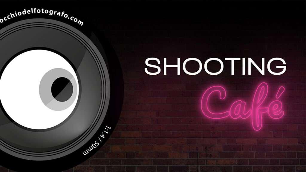 Shooting Café: il nuovo format sulla fotografia in diretta